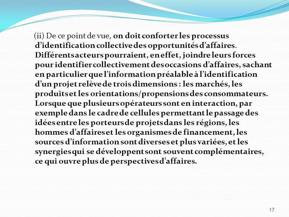 (ii) De ce point de vue, on doit conforter les processus d'identification collective des opportunités d'affaires.