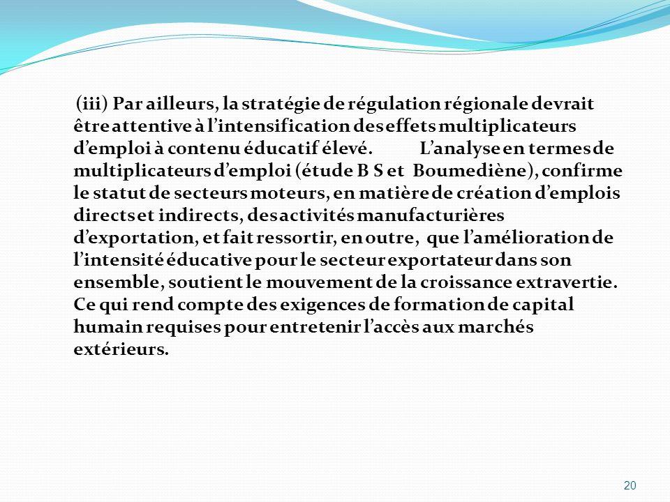 (iii) Par ailleurs, la stratégie de régulation régionale devrait être attentive à l'intensification des effets multiplicateurs d'emploi à contenu éducatif élevé.