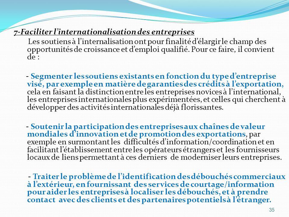 7-Faciliter l'internationalisation des entreprises Les soutiens à l'internalisation ont pour finalité d'élargir le champ des opportunités de croissance et d'emploi qualifié.