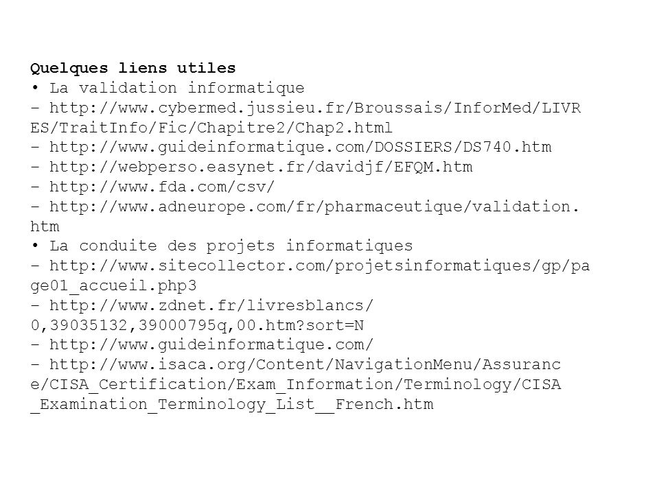 Quelques liens utiles • La validation informatique. – http://www.cybermed.jussieu.fr/Broussais/InforMed/LIVR.