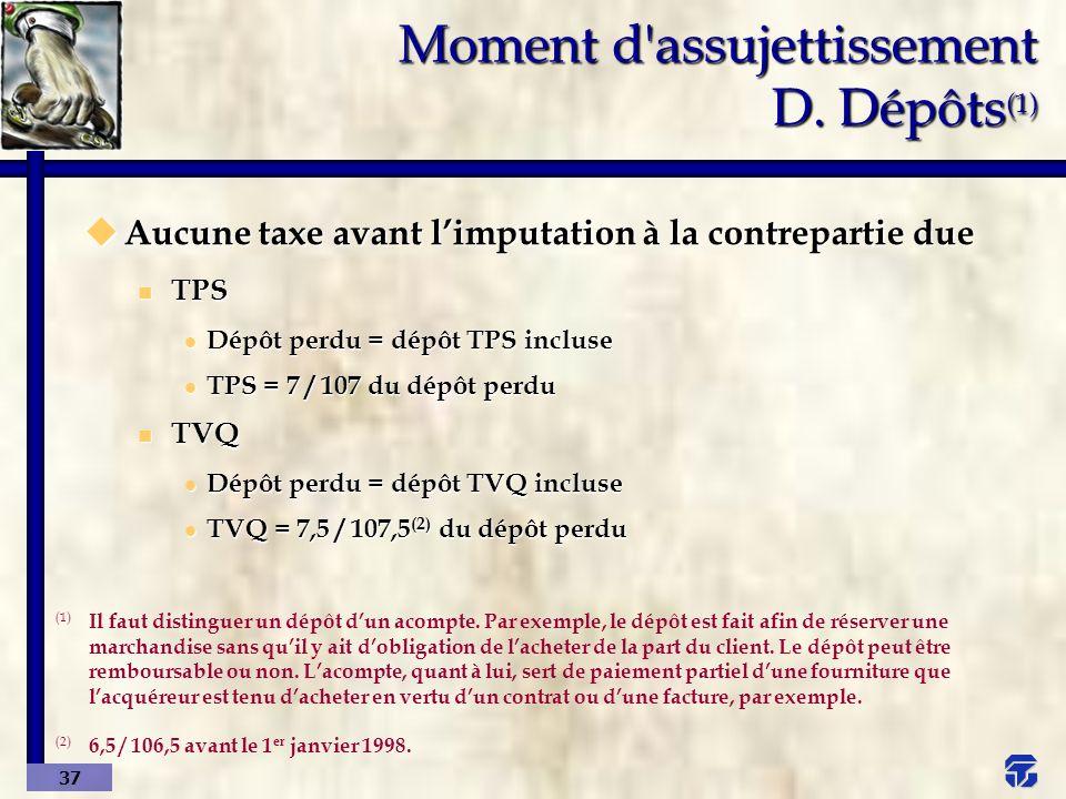 Moment d assujettissement D. Dépôts(1)