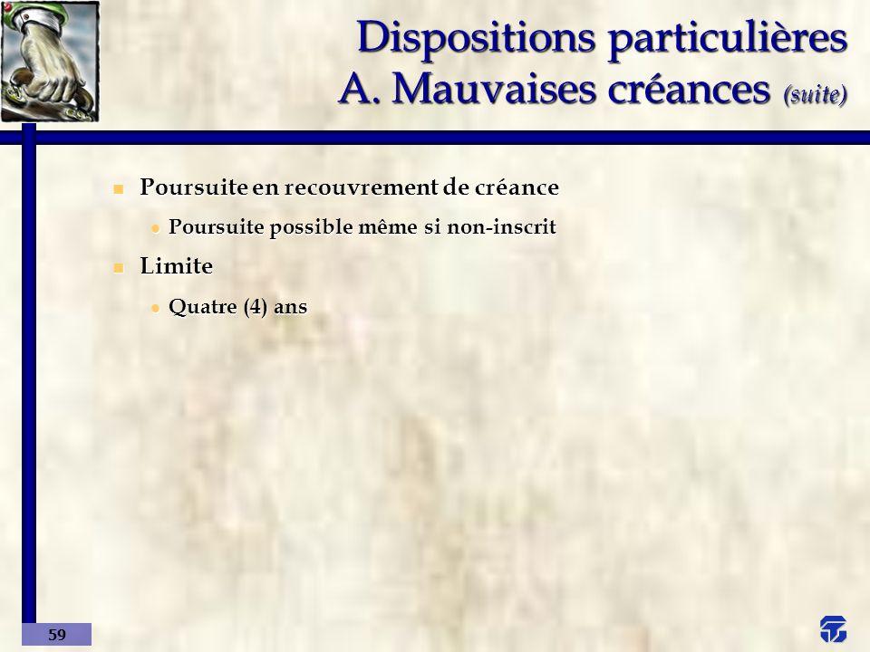 Dispositions particulières A. Mauvaises créances (suite)