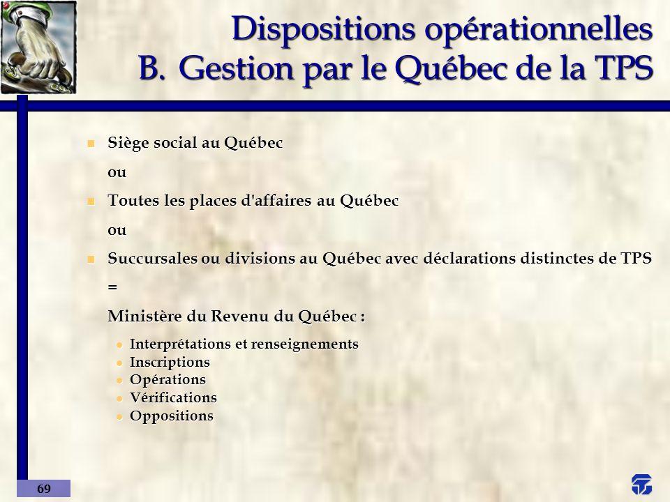 Dispositions opérationnelles B. Gestion par le Québec de la TPS