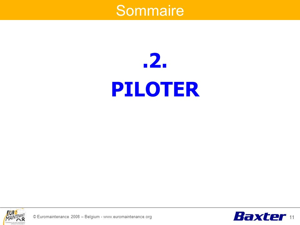 Sommaire .2. PILOTER © Euromaintenance 2008 – Belgium - www.euromaintenance.org 11