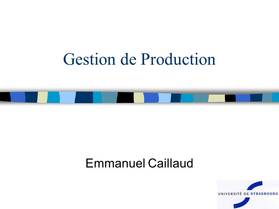Gestion de Production Emmanuel Caillaud