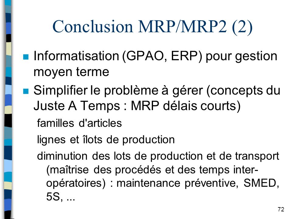 Conclusion MRP/MRP2 (2) Informatisation (GPAO, ERP) pour gestion moyen terme.