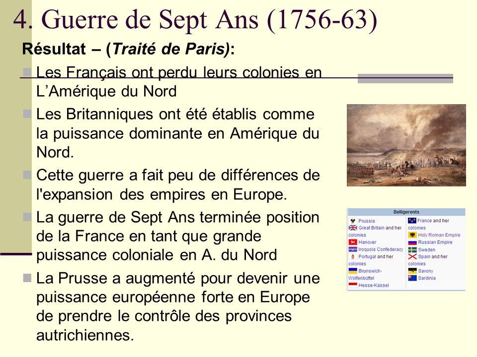 4. Guerre de Sept Ans (1756-63) Résultat – (Traité de Paris):
