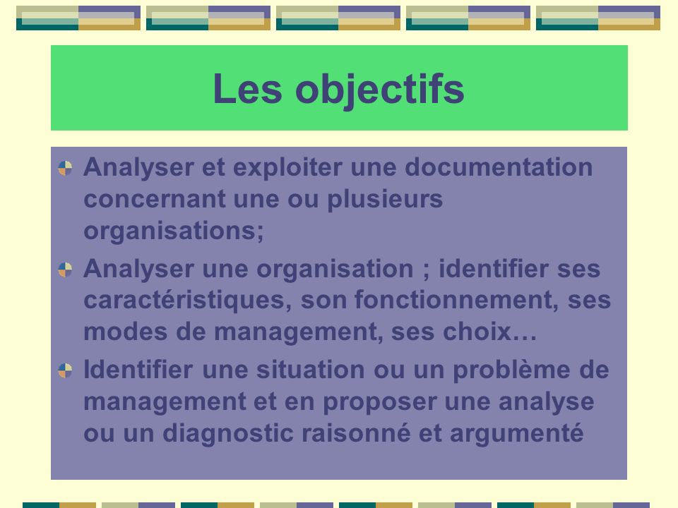 Les objectifs Analyser et exploiter une documentation concernant une ou plusieurs organisations;