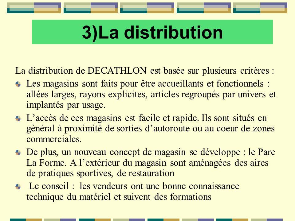 3)La distribution La distribution de DECATHLON est basée sur plusieurs critères :