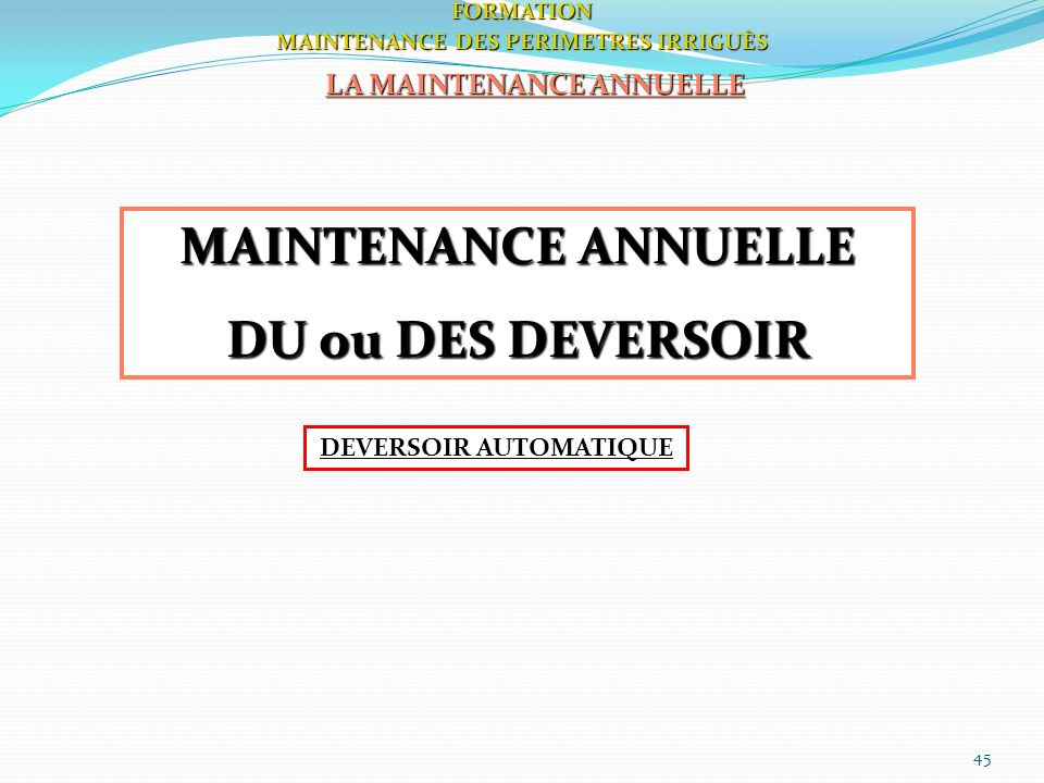 MAINTENANCE ANNUELLE DU ou DES DEVERSOIR