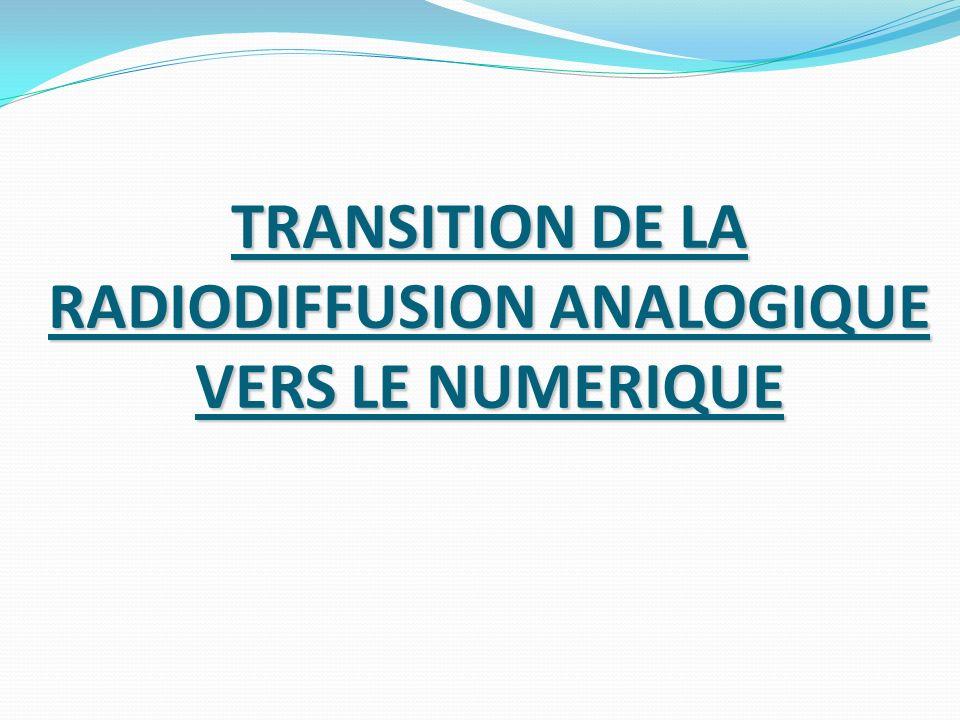 TRANSITION DE LA RADIODIFFUSION ANALOGIQUE VERS LE NUMERIQUE