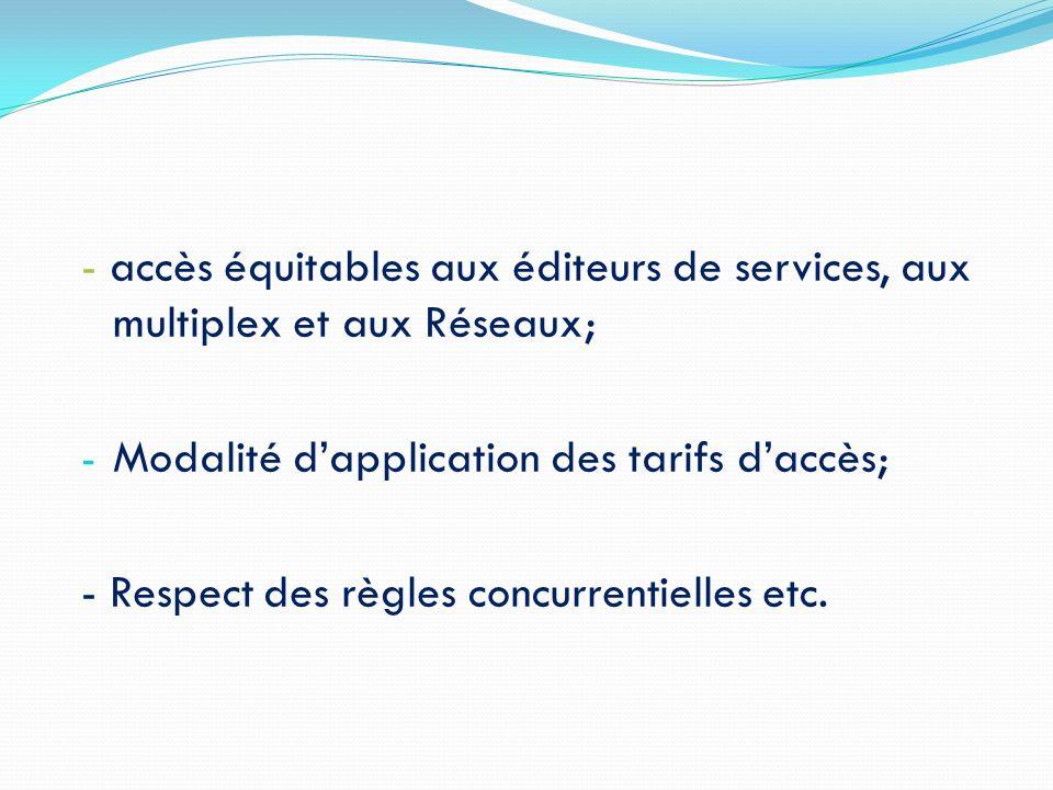 - accès équitables aux éditeurs de services, aux multiplex et aux Réseaux;