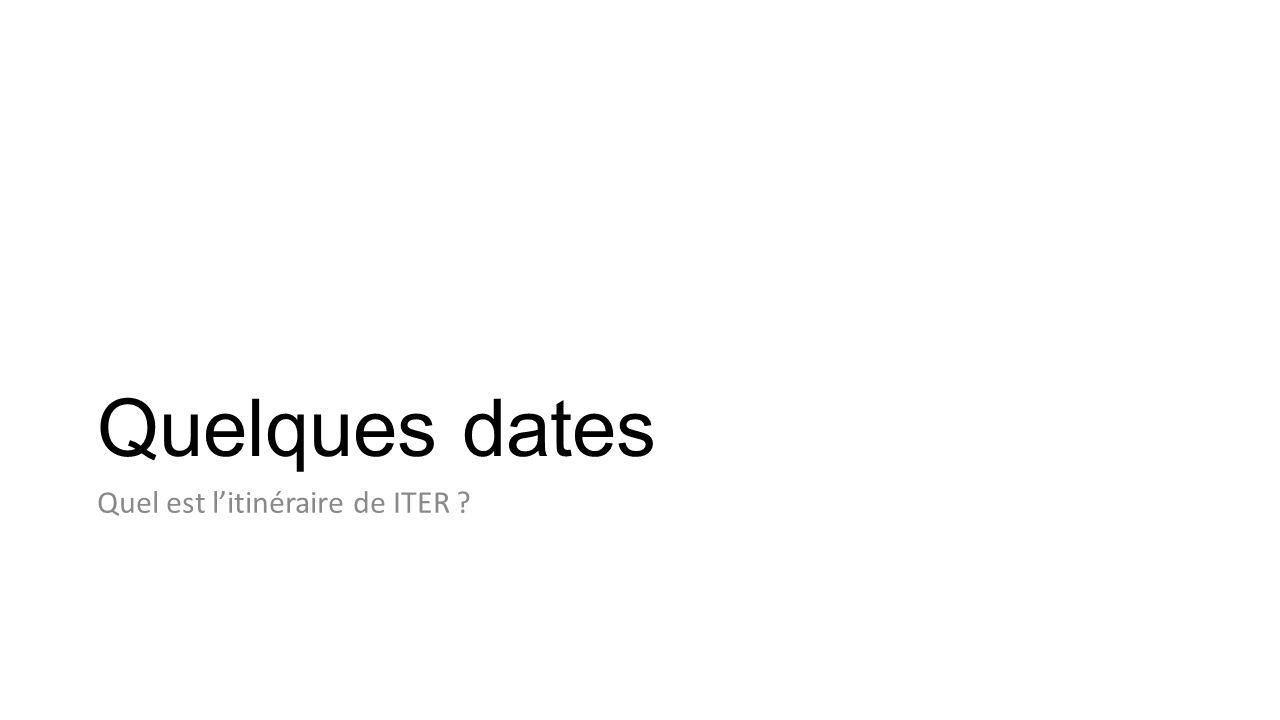 Quelques dates Quel est l'itinéraire de ITER