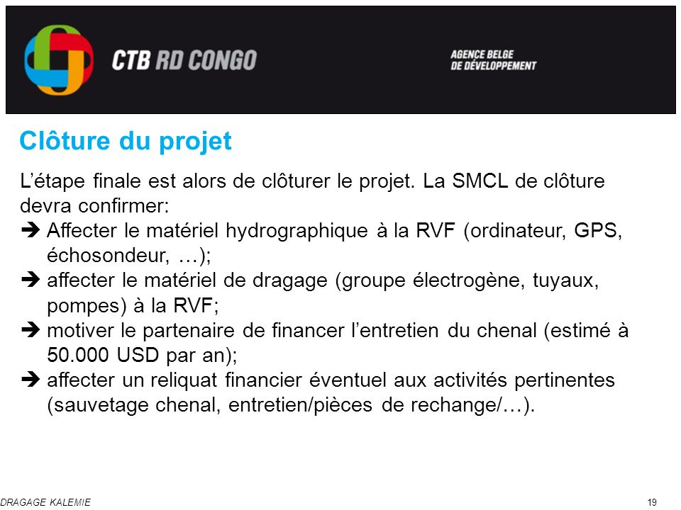 Clôture du projet L'étape finale est alors de clôturer le projet. La SMCL de clôture devra confirmer:
