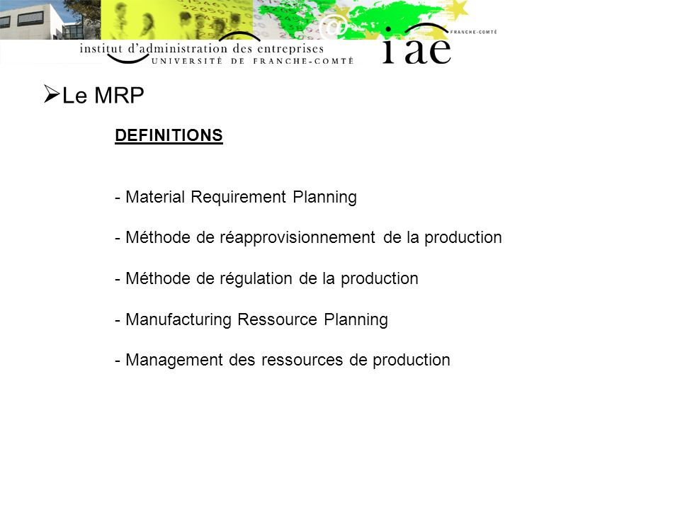 Le MRP DEFINITIONS Material Requirement Planning