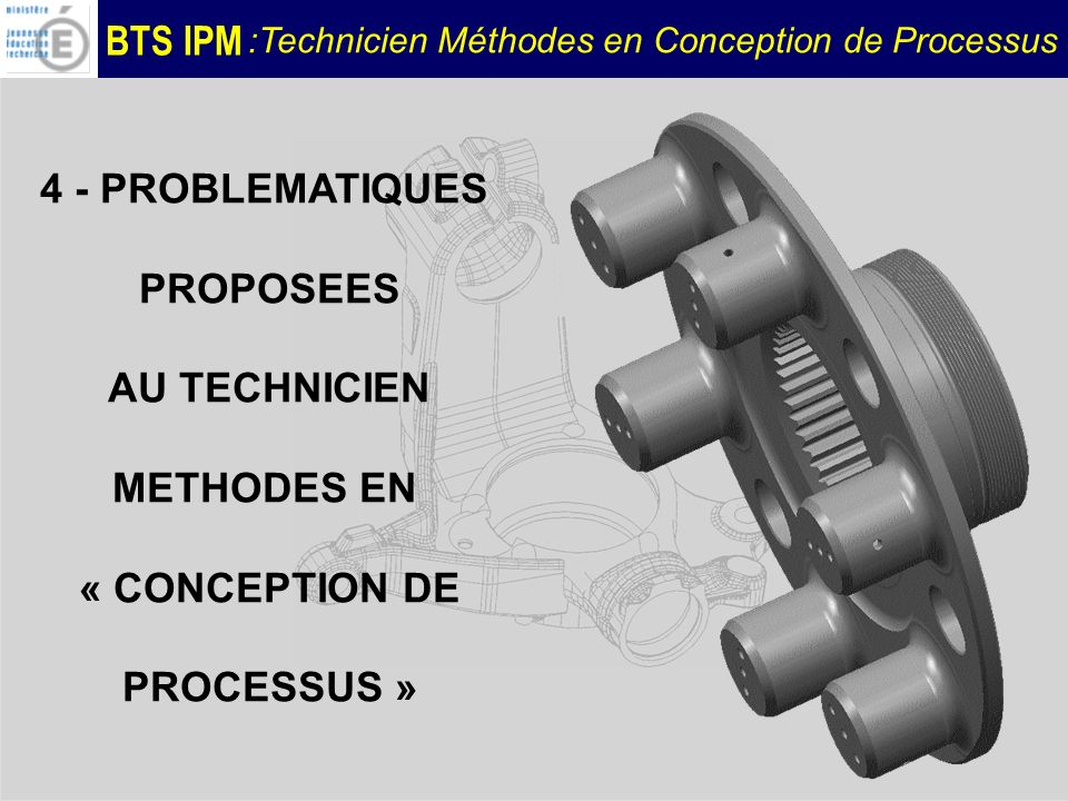 4 - PROBLEMATIQUES PROPOSEES AU TECHNICIEN METHODES EN « CONCEPTION DE PROCESSUS »