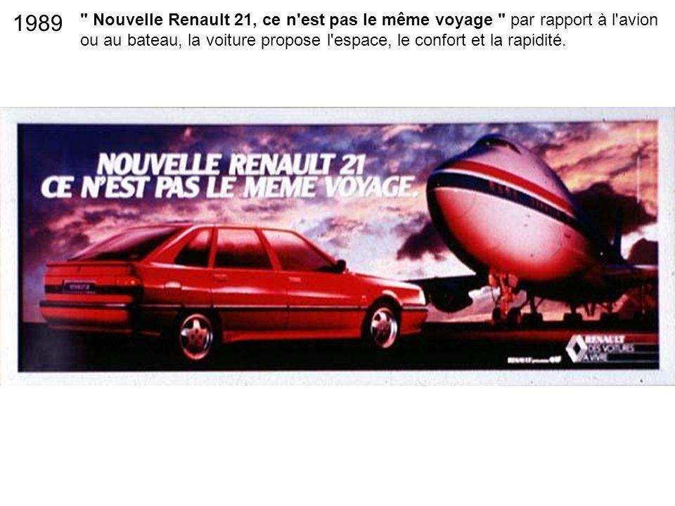 1989 Nouvelle Renault 21, ce n est pas le même voyage par rapport à l avion ou au bateau, la voiture propose l espace, le confort et la rapidité.