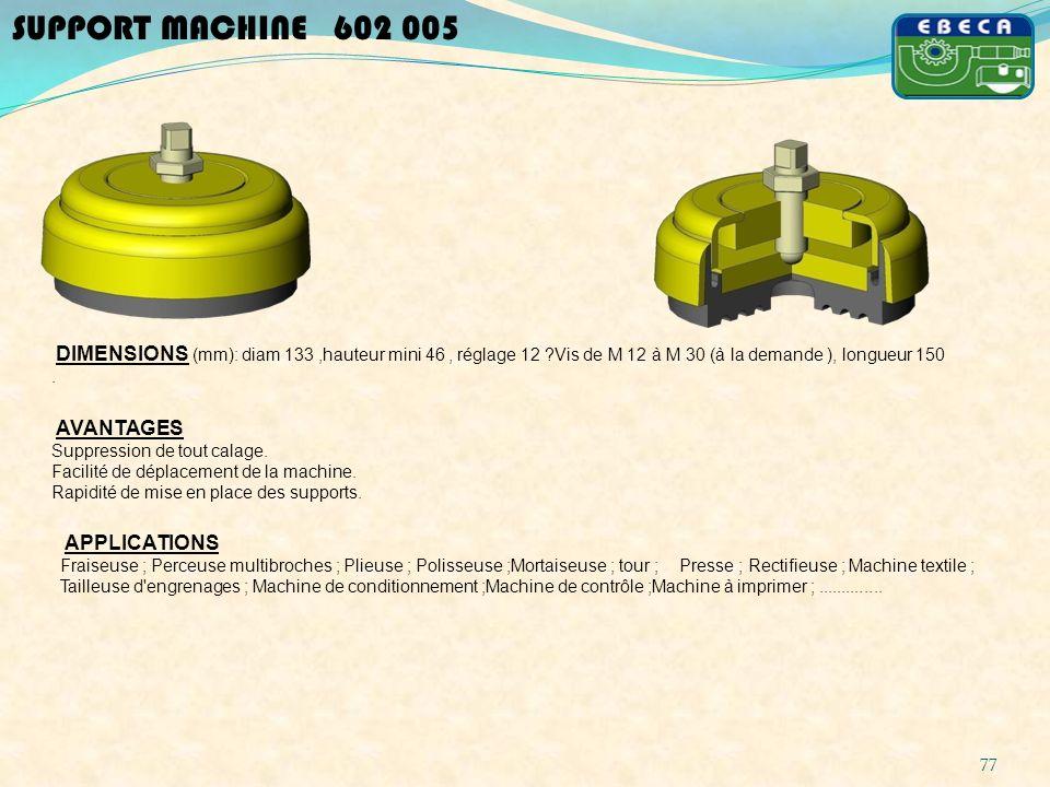 SUPPORT MACHINE 602 005 DIMENSIONS (mm): diam 133 ,hauteur mini 46 , réglage 12 Vis de M 12 à M 30 (à la demande ), longueur 150 .