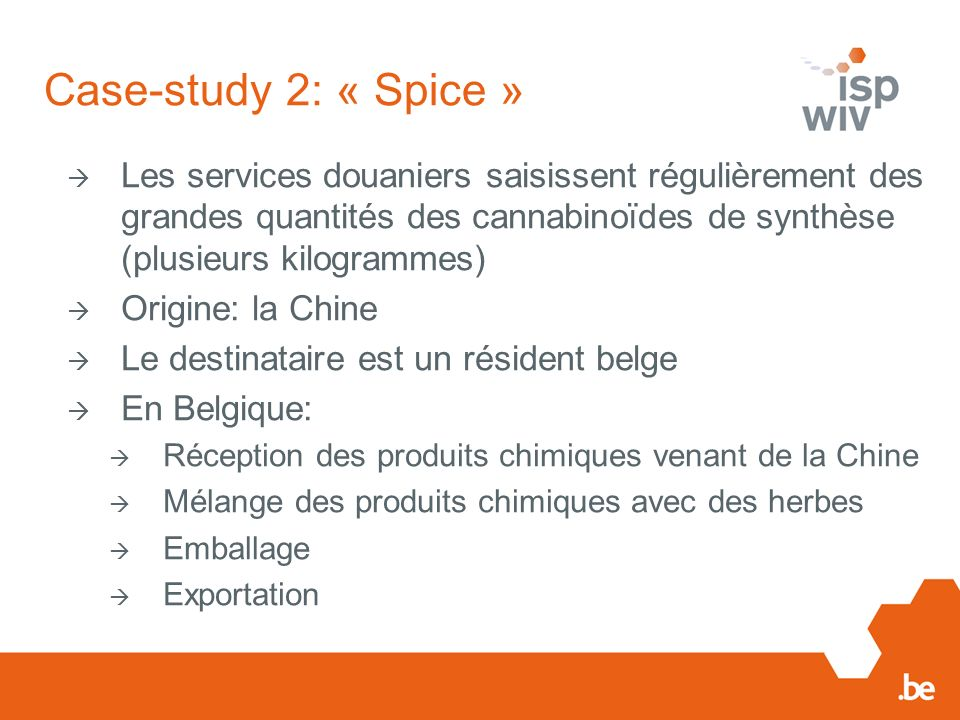 Case-study 2: « Spice » Les services douaniers saisissent régulièrement des grandes quantités des cannabinoïdes de synthèse (plusieurs kilogrammes)