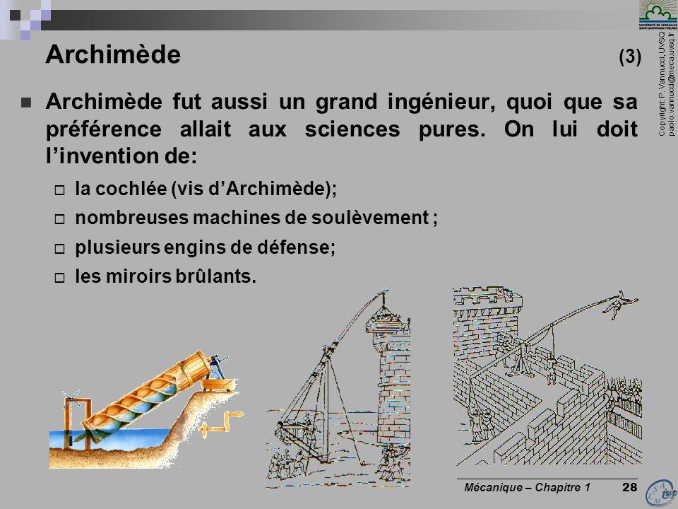 Archimède (3) Archimède fut aussi un grand ingénieur, quoi que sa préférence allait aux sciences pures. On lui doit l'invention de:
