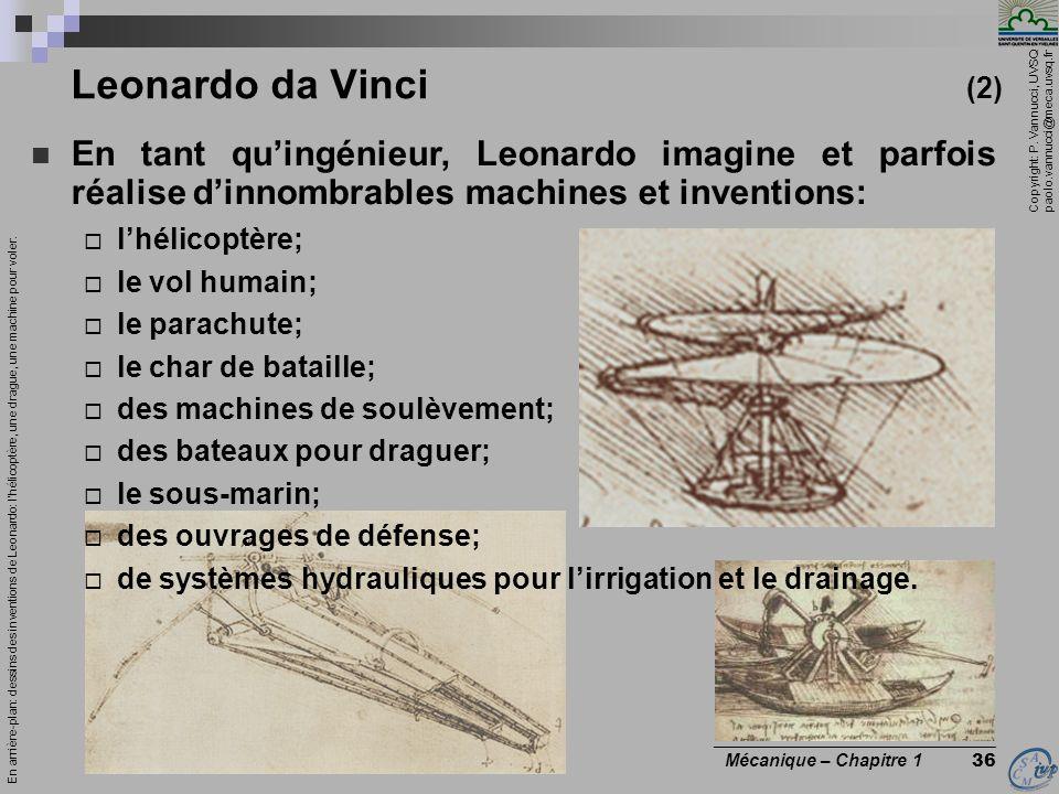 Leonardo da Vinci (2) En tant qu'ingénieur, Leonardo imagine et parfois réalise d'innombrables machines et inventions: