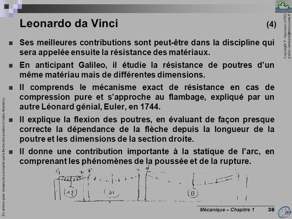 Leonardo da Vinci (4) Ses meilleures contributions sont peut-être dans la discipline qui sera appelée ensuite la résistance des matériaux.