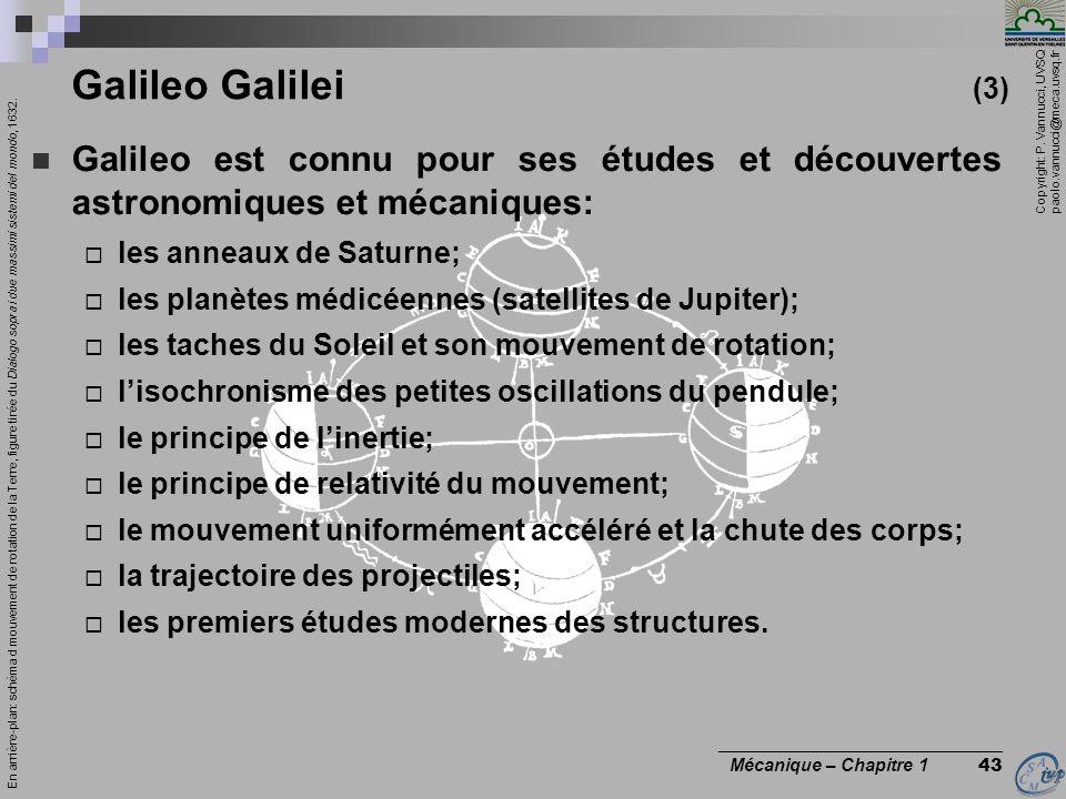 Galileo Galilei (3) Galileo est connu pour ses études et découvertes astronomiques et mécaniques: