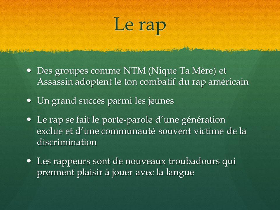 Le rapDes groupes comme NTM (Nique Ta Mère) et Assassin adoptent le ton combatif du rap américain.