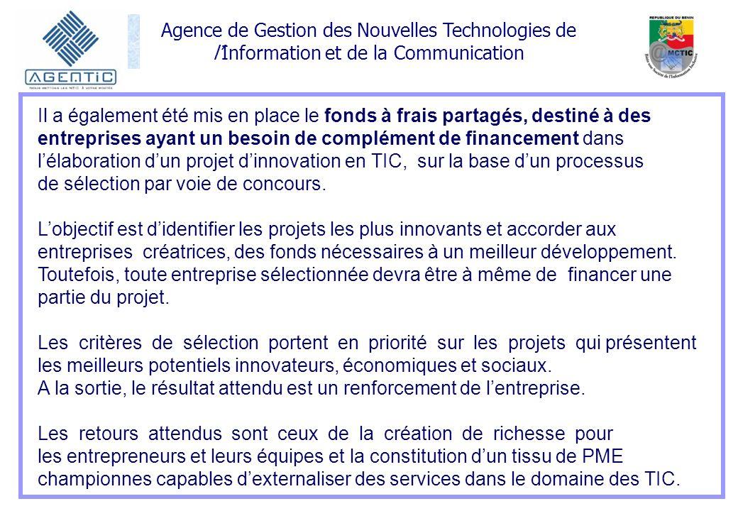 Il a également été mis en place le fonds à frais partagés, destiné à des entreprises ayant un besoin de complément de financement dans l'élaboration d'un projet d'innovation en TIC, sur la base d'un processus de sélection par voie de concours.