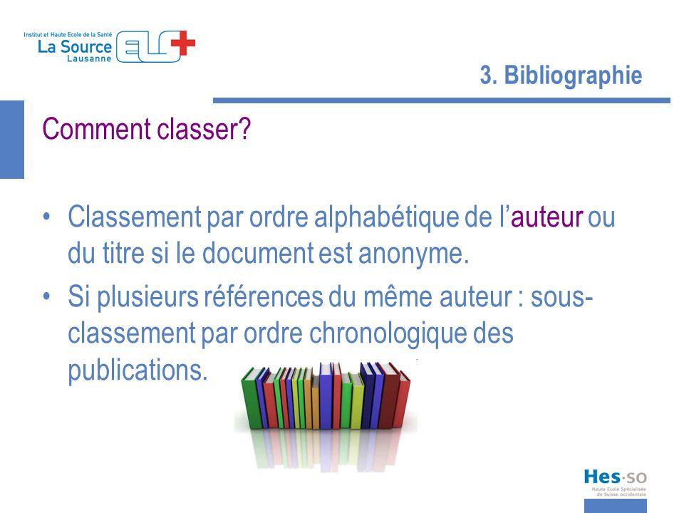 30/03/2017 3. Bibliographie. Comment classer Classement par ordre alphabétique de l'auteur ou du titre si le document est anonyme.