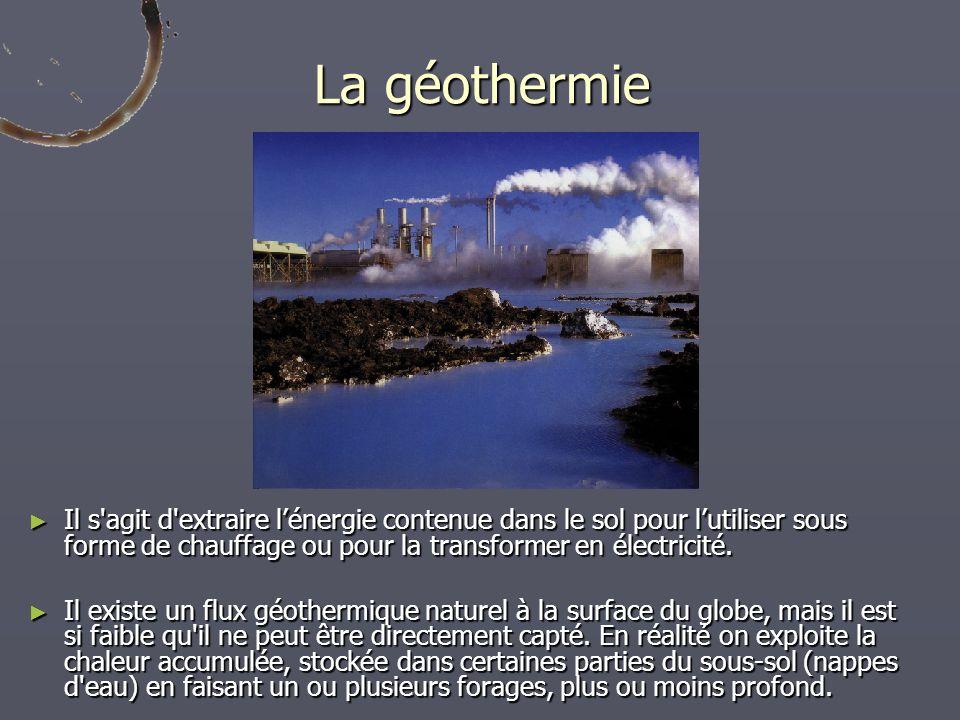 La géothermie Il s agit d extraire l'énergie contenue dans le sol pour l'utiliser sous forme de chauffage ou pour la transformer en électricité.