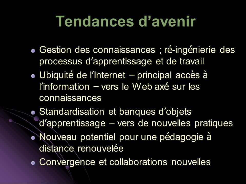 Tendances d'avenir Gestion des connaissances ; ré-ingénierie des processus d'apprentissage et de travail.