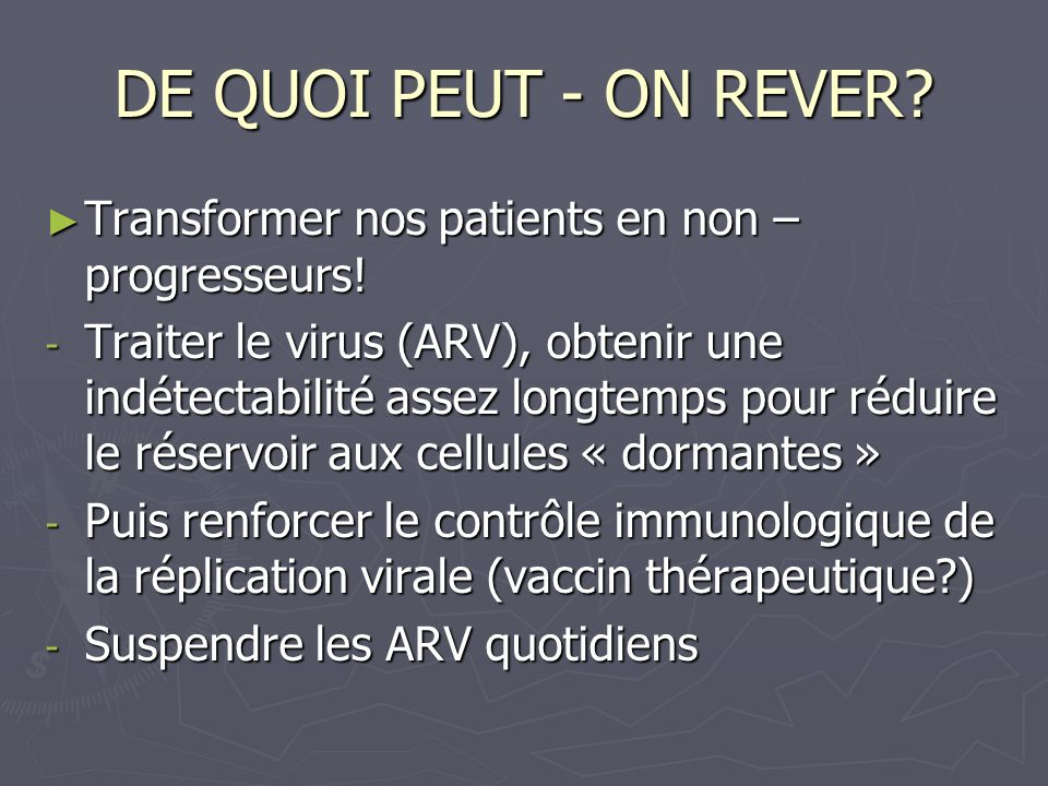 DE QUOI PEUT - ON REVER Transformer nos patients en non –progresseurs!