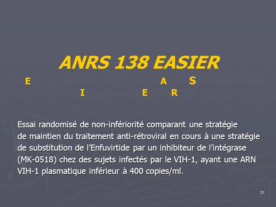 ANRS 138 EASIER IntEgrase Inhibitor MK-0518 to Avoid Subcutaneous Injections of EnfuviRtide.