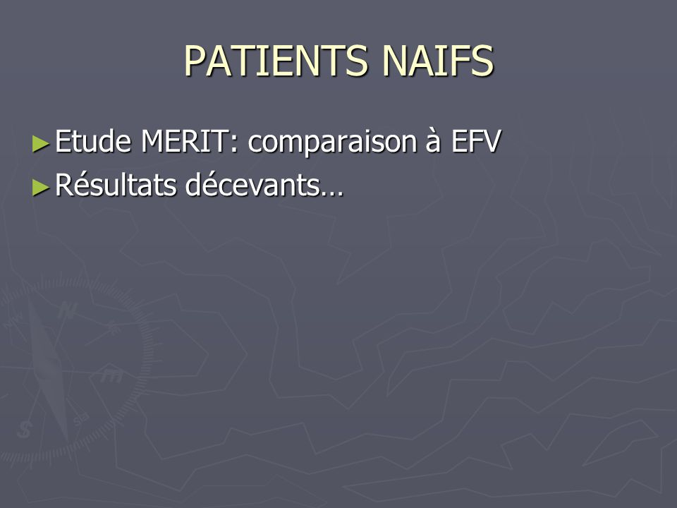 PATIENTS NAIFS Etude MERIT: comparaison à EFV Résultats décevants…