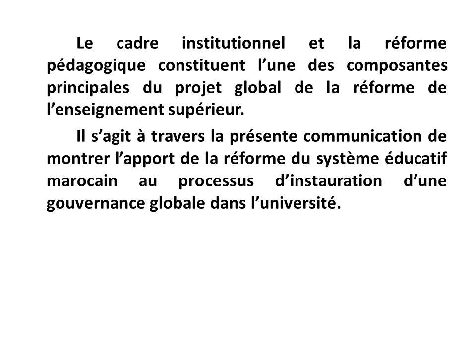 Le cadre institutionnel et la réforme pédagogique constituent l'une des composantes principales du projet global de la réforme de l'enseignement supérieur.