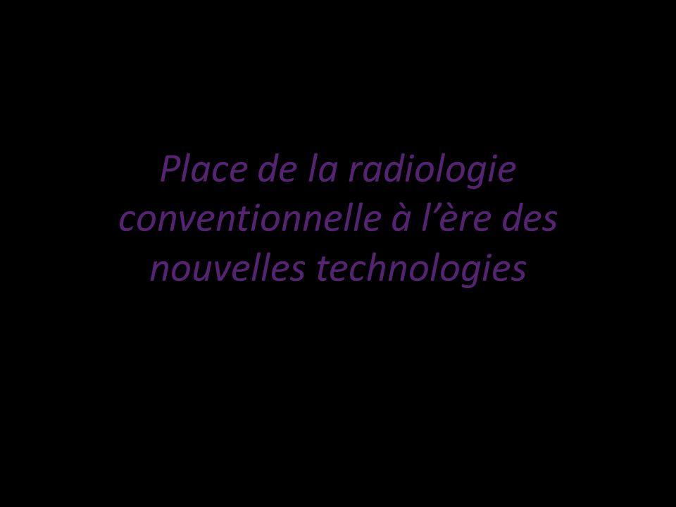 Place de la radiologie conventionnelle à l'ère des nouvelles technologies