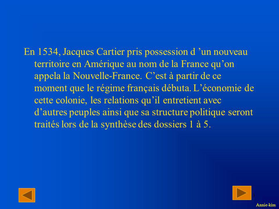 En 1534, Jacques Cartier pris possession d 'un nouveau territoire en Amérique au nom de la France qu'on appela la Nouvelle-France. C'est à partir de ce moment que le régime français débuta. L'économie de cette colonie, les relations qu'il entretient avec d'autres peuples ainsi que sa structure politique seront traités lors de la synthèse des dossiers 1 à 5.