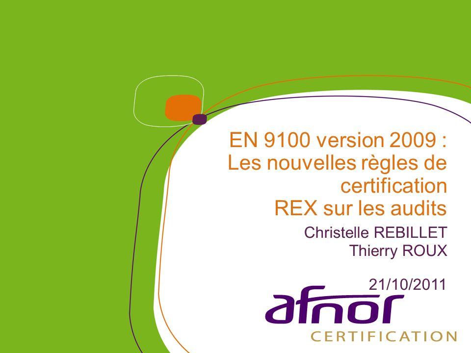 EN 9100 version 2009 : Les nouvelles règles de certification REX sur les audits Christelle REBILLET Thierry ROUX 21/10/2011