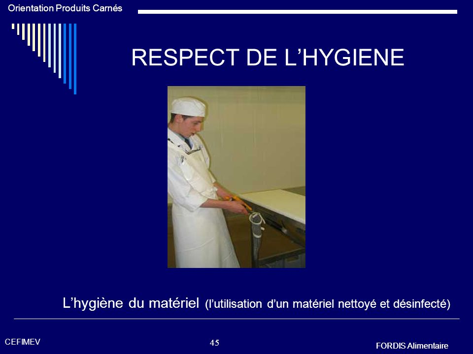 RESPECT DE L'HYGIENE L'hygiène du matériel (l'utilisation d'un matériel nettoyé et désinfecté) CEFIMEV.