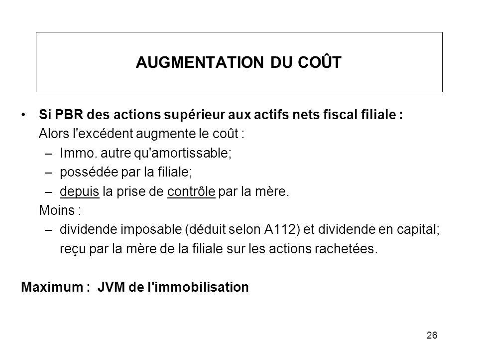 AUGMENTATION DU COÛT Si PBR des actions supérieur aux actifs nets fiscal filiale : Alors l excédent augmente le coût :