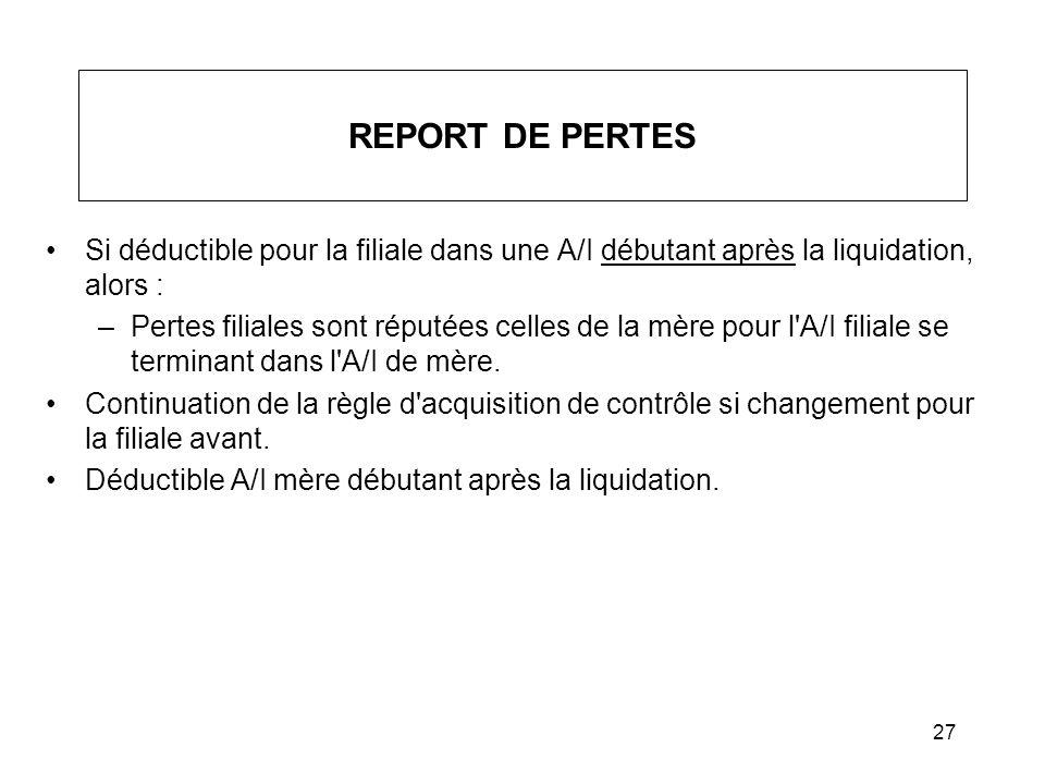 REPORT DE PERTES Si déductible pour la filiale dans une A/I débutant après la liquidation, alors :