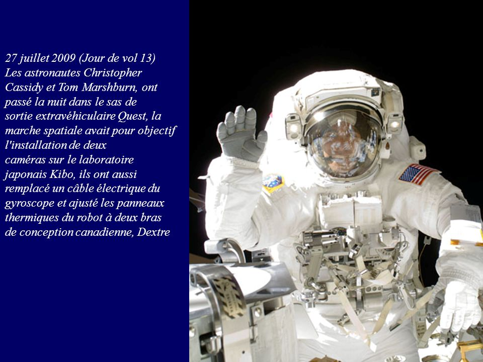 27 juillet 2009 (Jour de vol 13) Les astronautes Christopher Cassidy et Tom Marshburn, ont passé la nuit dans le sas de.