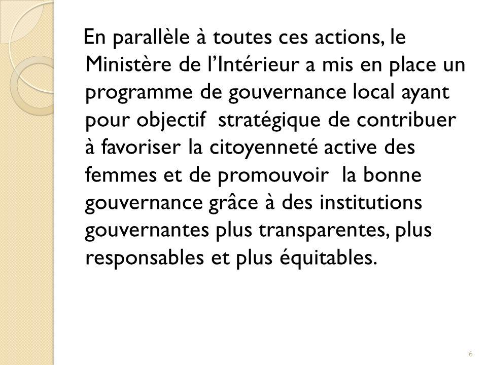 En parallèle à toutes ces actions, le Ministère de l'Intérieur a mis en place un programme de gouvernance local ayant pour objectif stratégique de contribuer à favoriser la citoyenneté active des femmes et de promouvoir la bonne gouvernance grâce à des institutions gouvernantes plus transparentes, plus responsables et plus équitables.
