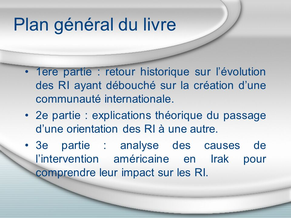 Plan général du livre 1ere partie : retour historique sur l'évolution des RI ayant débouché sur la création d'une communauté internationale.