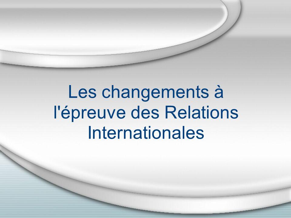 Les changements à l épreuve des Relations Internationales