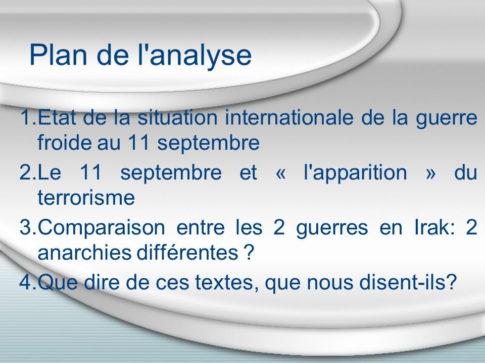 Plan de l analyse Etat de la situation internationale de la guerre froide au 11 septembre. Le 11 septembre et « l apparition » du terrorisme.