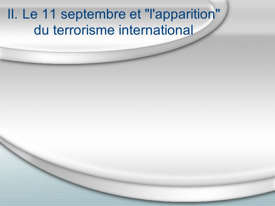 II. Le 11 septembre et l apparition du terrorisme international