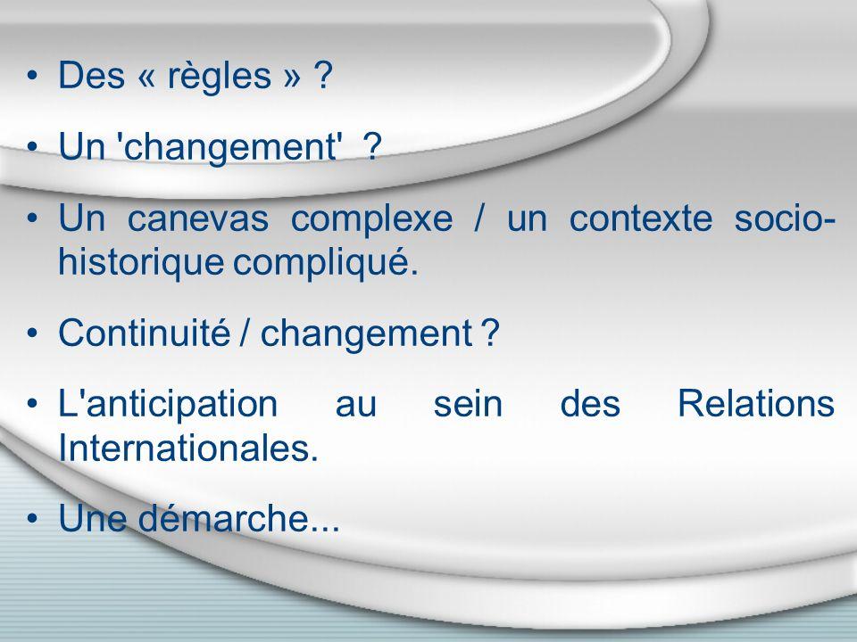 Des « règles » Un changement Un canevas complexe / un contexte socio- historique compliqué.