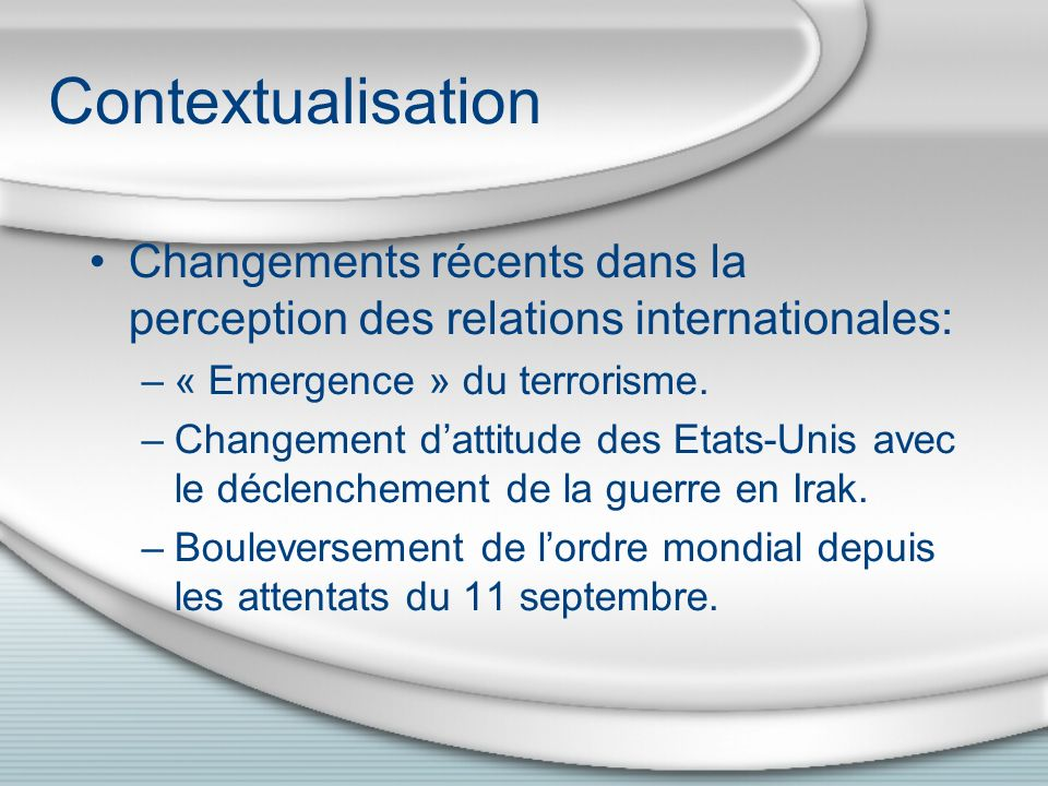 Contextualisation Changements récents dans la perception des relations internationales: « Emergence » du terrorisme.